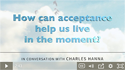 How can acceptance help us live in the moment?