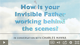 How is your Invisible Father working behind the scenes?
