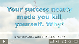 Your success nearly made you kill yourself. Why?